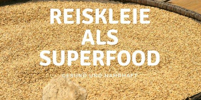 Reiskleie das gesunde und nahrhafte Superfood der Zukunft